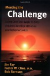 Meeting the Challenge: Using Love and Logic to help children develop attention and behavior skills - Jim Fay, Foster W. Cline