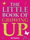The Little Book of Growing Up - Victoria Parker
