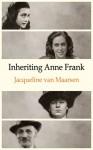 Inheriting Anne Frank - Jacqueline van Maarsen