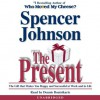 The Present: Enjoying Your Work and Life in Changing Times - Spencer Johnson, Dennis Boutsikaris