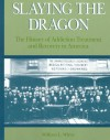 Slaying the Dragon: The History of Addiction Treatment and Recovery in America - William L. White