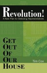 Get Out of Our House: Revolution!: A New Plan for Selecting Representatives - Tim Cox