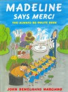 Madeline Says Merci: The Always-Be-Polite Book - John Bemelmans Marciano, Ludwig Bemelmans