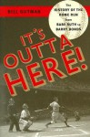It's Outta Here!: The History of the Home Run from Babe Ruth to Barry Bonds - Bill Gutman