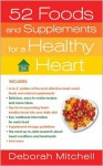 52 Foods and Supplements for a Healthy Heart: A Guide to All of the Nutrition You Need, from A-to-Z - Deborah Mitchell