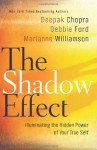 The Shadow Effect: Illuminating the Hidden Power of Your True Self - Deepak Chopra, Marianne Williamson, Debbie Ford