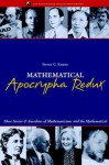 Mathematical Apocrypha Redux: More Stories and Anecdotes of Mathematicians and the Mathematical (Spectrum) - Steven G. Krantz, Gerald L. Alexanderson, William Watkins