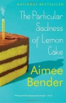 The Particular Sadness of Lemon Cake: A Novel - Aimee Bender