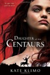 Centauriad #1: Daughter of the Centaurs - Kate Klimo