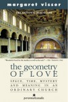 The Geometry Of Love: Space, Time, Mystery, And Meaning In An Ordinary Church - Margaret Visser