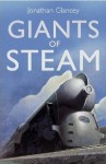 Giants of Steam: The Great Men and Machines of Railways' Golden Age. Jonathan Glancey - Jonathan Glancey
