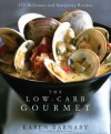 The Low-Carb Gourmet: 250 Delicious and Satisfying Recipes - Karen Barnaby, Maren Caruso