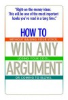 How to Win Any Argument: Without Raising Your Voice, Losing Your Cool, or Coming to Blows - Robert Mayer