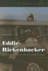 Eddie Rickenbacker: An American Hero in the Twentieth Century - W. David Lewis