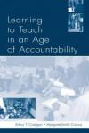 Learning to Teach in an Age of Accountability - Arthur T Costigan, Karen Kepler Zumwalt, Margaret Smith Crocco, David Milton Gerwin