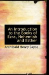 An Introduction to the Books of Ezra, Nehemiah and Esther - Archibald Henry Sayce