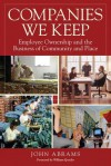 Companies We Keep: Employee Ownership and the Business of Community and Place, 2nd Edition - John Abrams, William Greider