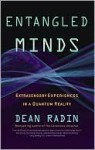 Entangled Minds: Extrasensory Experiences in a Quantum Reality - Dean Radin