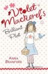 Violet Mackerel's Brilliant Plot - Anna Branford