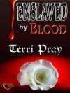 Enslaved By Blood - Terri Pray