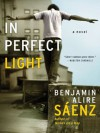 In Perfect Light - Benjamin Alire Sáenz