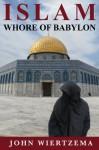 Islam, Whore of Babylon - John Wiertzema