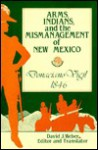 Arms, Indians, and the Mismanagement of New Mexico - Donaciano Vigil, David J. Weber