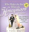 Who Makes the Bed When the Honeymoon Is Over?: Over 100 Ways to Make Housework Quick, Easy & Fair! (and Improve Your Sex Life, Too) - Mary Ellen Pinkham