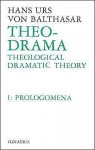 Theo-Drama: Theological Dramatic Theory: Prolegomena (Theo-Drama, #1) - Hans Urs von Balthasar, Graham Harrison