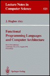 Functional Programming Languages and Computer Architecture - John Hughes, Juris Hartmanis, Gerhard Goos
