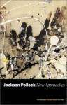 Jackson Pollock: New Approaches - Kirk Varnedoe, Pepe Karmel