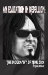 An Education in Rebellion: The Biography of Nikki Sixx - Jake Brown