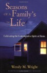 Seasons of a Family's Life: Cultivating the Contemplative Spirit at Home - Wendy M. Wright, Robert Benson