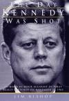The Day Kennedy Was Shot - Jim Bishop