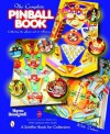 The Complete Pinball Book: Collecting the Game and Its History (Schiffer Book for Collectors) - Marco Rossignoli
