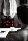I Like to Watch: Gay Erotic Stories - Christopher Pierce
