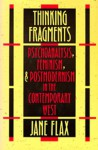 Thinking Fragments: Psychoanalysis, Feminism, and Postmodernism in the Contemporary West - Jane Flax