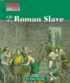 Life of a Roman Slave (Way People Live) - Don Nardo
