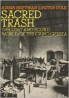 Sacred Trash: The Lost and Found World of the Cairo Geniza - Peter Cole, Adina Hoffman