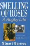Smelling of Roses: A Rugby Life - Stuart Barnes, Keith Floyd