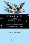 Term Limits and the Dismantling of State Legislative Professionalism - Thad Kousser