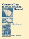 Concrete Dam Instrumentation Manual - Bureau of Reclamation, U.S. Department of the Interior