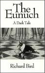 The eunuch: A dark tale - Richard Bird