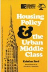 Housing Policy and the Urban Middle Class - Kristina Ford