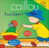 Caillou: And Gilbert - Joceline Sanschagrin, Les Studios de La Souris Mecanique, Chouette Publishing