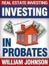 Real Estate Investors Investing In Probates - William Johnson