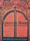 Crescent Moon: Islamic Art & Civilisation in Southeast Asia - James Bennett