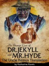The Strange Case of Dr. Jekyll and Mr. Hyde: The Uncle Remus Translation - Katharine Rawls, Ken Meyer Jr.