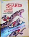 The Golden Book Of Snakes And Other Reptiles - Steven Lindblom, James Spence