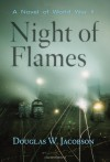 Night of Flames: A Novel of World War II - Douglas W. Jacobson